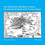 The Abandoned Islands of the Venetian Lagoon, Giorgio Maurizio Crovato, 0955813867