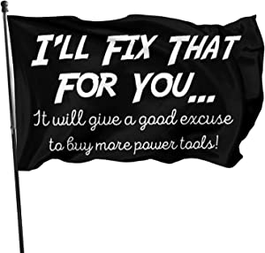 CHUN Ill Fix That for You Excuse Buy More Power Tools The Flag 3x5 Feet Home Decoration, Garden Decoration, Outdoor Decoration