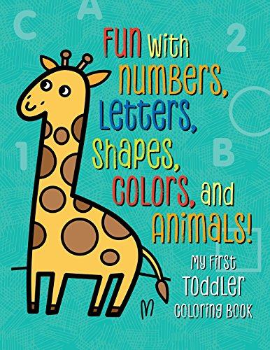 My First Toddler Coloring Book: Fun with Numbers, Letters, Shapes, Colors, and Animals! cover