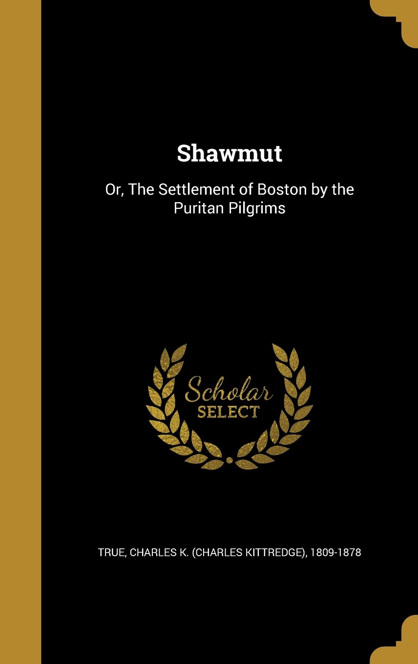 Read Online Shawmut: Or, the Settlement of Boston by the Puritan Pilgrims PDF