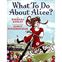 What to Do About Alice? Audiobook by Barbara Kerley Narrated by Katherine Kellgren