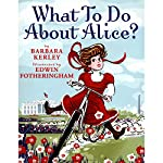What to Do About Alice?   Barbara Kerley