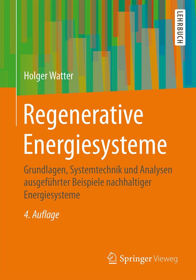 Regenerative Energiesysteme  Grundlagen Systemtechnik Und Analysen Ausgeführter Beispiele Nachhaltiger Energiesysteme