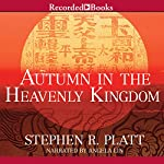 Autumn in the Heavenly Kingdom: China, the West, and the Epic Story of the Taiping Civil War | Stephen R. Platt