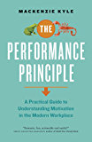 The Performance Principle: A Practical Guide to Understanding Motivation in the Modern Workplace