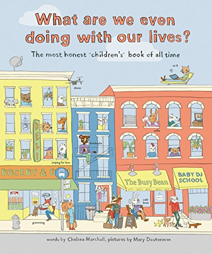 What Are We Even Doing With Our Lives?: The Most Honest Children's Book of All Time