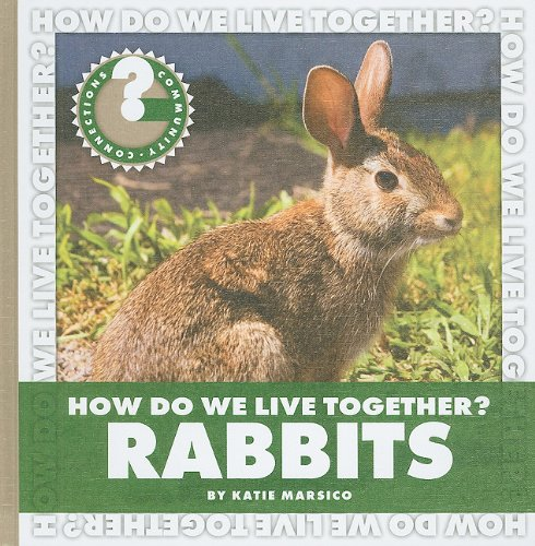 How Do We Live Together? Rabbits (Community Connections: How Do We Live Together?)