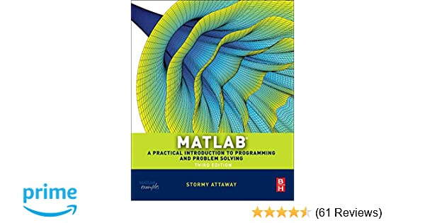 Matlab: A Practical Introduction to Programming and Problem