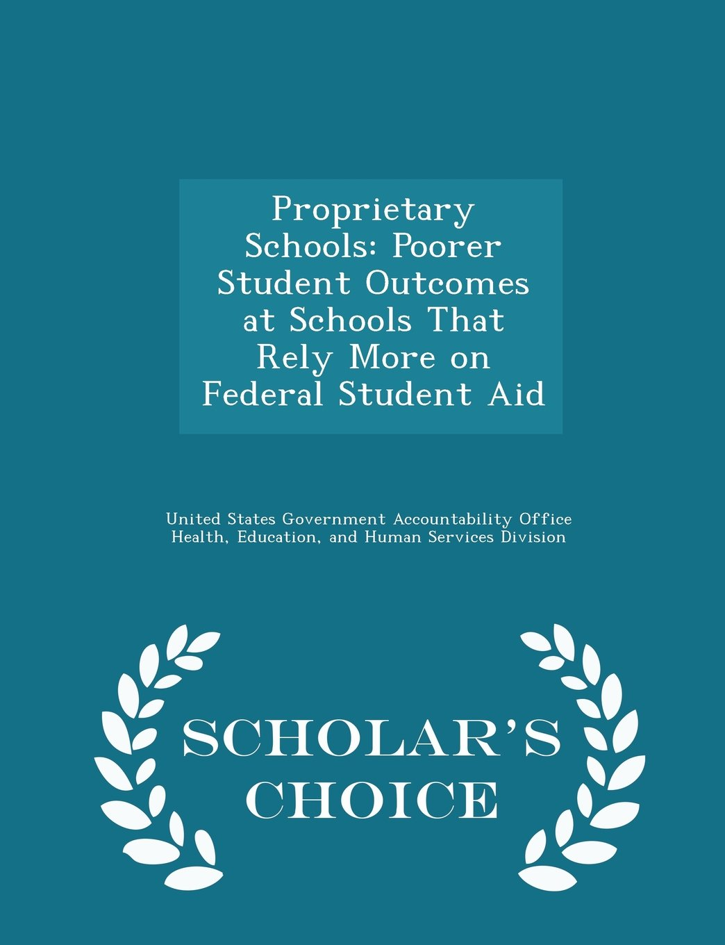 Proprietary Schools: Poorer Student Outcomes at Schools That Rely More on Federal Student Aid - Scholar's Choice Edition pdf epub