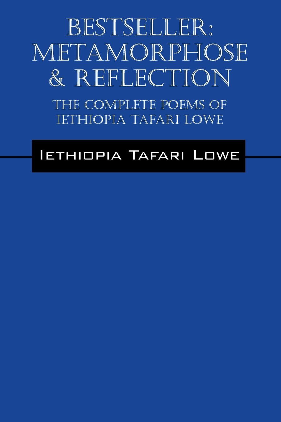 Bestseller: Metamorphose & Reflection - The Complete Poems of Iethiopia Tafari Lowe ebook