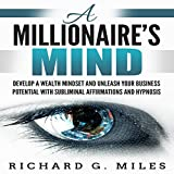 #6: A Millionaire's Mind: Develop a Wealth Mindset and Unleash Your Business Potential with Subliminal Affirmations and Hypnosis
