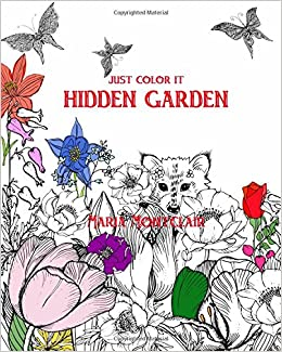 Amazon Just Color It Hidden Garden An Adult Coloring Book With Objects Volume 2 9781519615688 Maria Montclair Books