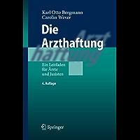 Die Arzthaftung: Ein Leitfaden für Ärzte und Juristen (German Edition)