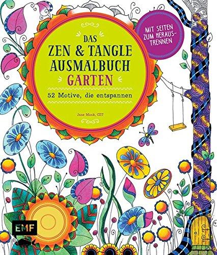 Das Zen und Tangle Ausmalbuch Garten: 52 Motive, die entspannen