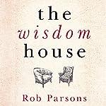 The Wisdom House | Rob Parsons