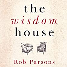 The Wisdom House Audiobook by Rob Parsons Narrated by Rob Parsons