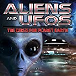 Aliens and UFOs: The Crisis for Planet Earth | J. Michael Long,Philip Gardiner