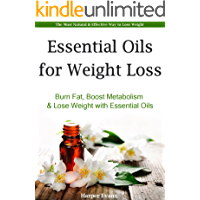 Essential Oils for Weight Loss - Burn Fat, Boost Metabolism & Lose Weight with Essential Oils (Essential Oil Recipes)