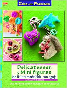 Delicatessen y mini figuras de fieltro modelable con aguja