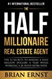 The Half Millionaire Real Estate Agent: The 52 Secrets to Making a Half Million Dollars a Year While Working a 20-Hour…