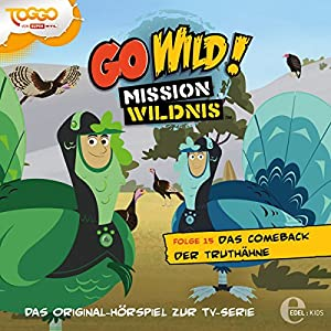 Das Comeback der Truthähne (Go Wild - Mission Wildnis 15) Hörspiel
