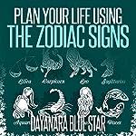 Plan Your Life Using the Zodiac Signs | Dayanara Blue Star