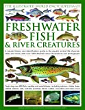 img - for The Illustrated World Encyclopedia of Freshwater Fish & River Creatures: A Natural History and Identification Guide to the Animal Life of Ponds, Lakes ... 1000 Detailed Illustrations and Photographs book / textbook / text book