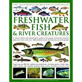 The World Encyclopedia of Freshwater Fish & River Creatures: A natural history and identification guide to the aquatic animal life of the ponds, lakes and rivers,with more than 700 detailed illustrations and photographs (Illustrated World Encyclopedia)