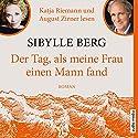 Der Tag, als meine Frau einen Mann fand Hörbuch von Sibylle Berg Gesprochen von: Katja Riemann, August Zirner