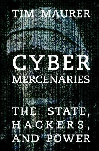 [D.O.W.N.L.O.A.D] Cyber Mercenaries: The State, Hackers, and Power [T.X.T]