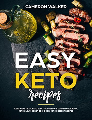 Easy Keto Recipes: Keto meal plan, Keto electric pressure cooker cookbook, Keto Slow Cooker cookbook, Keto Dessert recipes (Ketogenic diet cookbook) by Cameron Walker