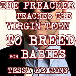 The Preacher Teaches the Virgin Teen to Breed for Babies