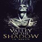 In the Valley of the Shadow | J. R. Martin