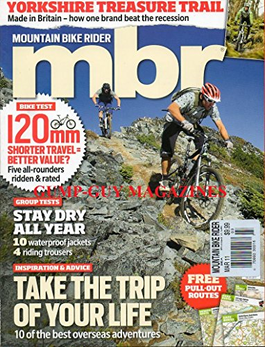MBR Mountain Bike Rider UK March 2011 Magazine YORKSHIRE TREASURE TRAIL: MADE IN BRITAIN - HOW ONE BRAND BEAT THE RECESSION
