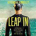 Leap In: A Woman, Some Waves, and the Will to Swim Audiobook by Alexandra Heminsley Narrated by Alexandra Heminsley