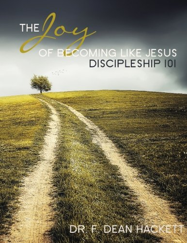 The Joy of Becoming Like Jesus: A Discipleship Manual - Discipleship 101 (Discipleship Series) (Volume 2)