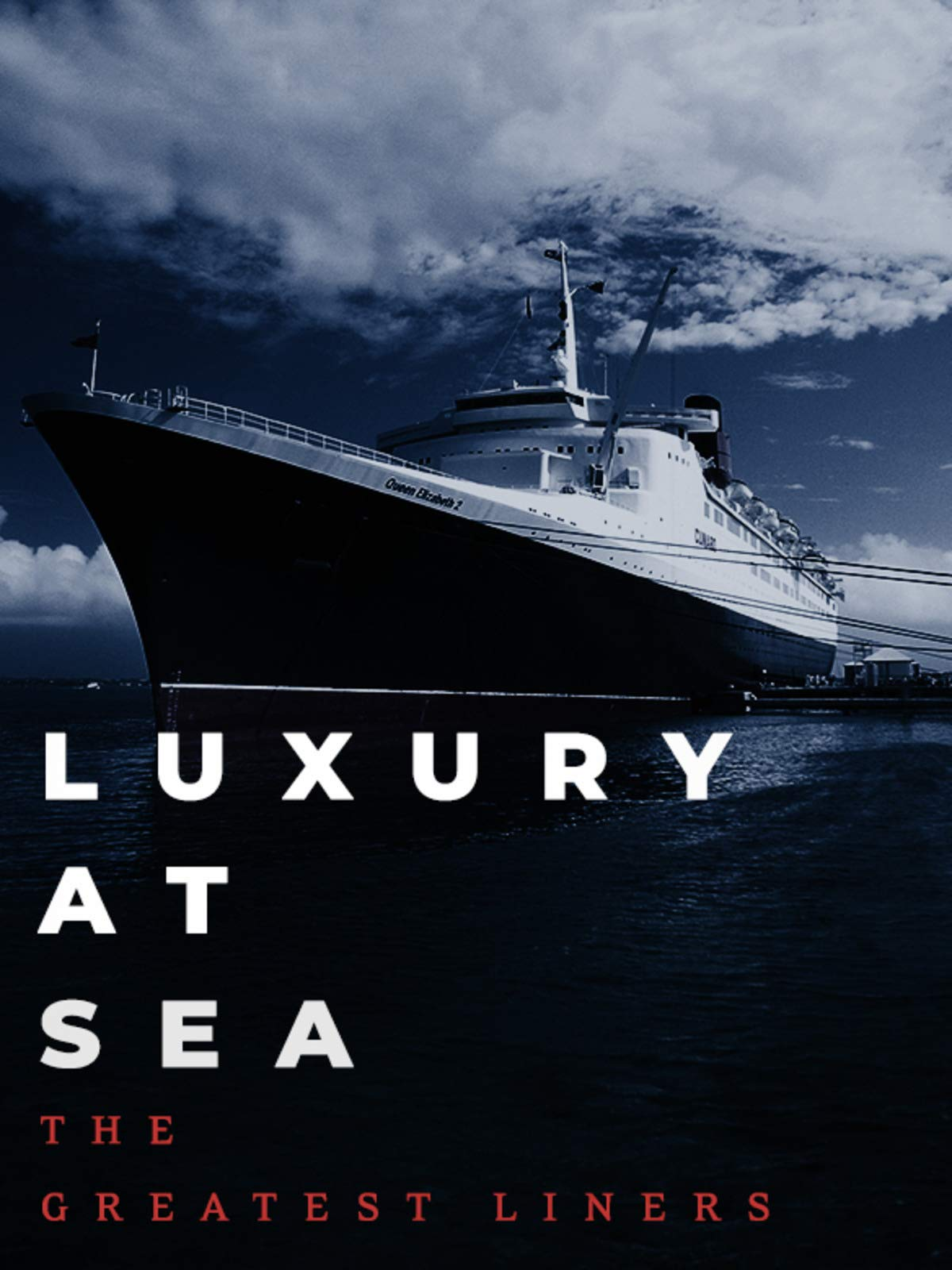 Luxury at Sea: The Greatest Liners on Amazon Prime Video UK