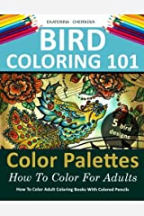 Bird Coloring 101: Color Palettes. How To Color For Adults. (How To Color Adult Coloring Books With Colored Pencils) Paperback