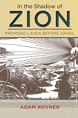 In the Shadow of Zion: Promised Lands Before Israel