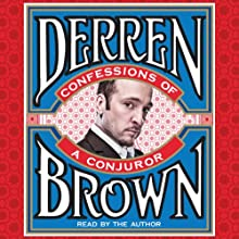 Confessions of a Conjuror | Livre audio Auteur(s) : Derren Brown Narrateur(s) : Derren Brown