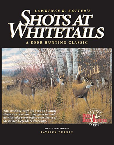 Shots at Whitetails: A Deer Hunting Classic (Deer & Deer Hunting Magazine Classics Series)