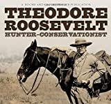 img - for Theodore Roosevelt: Hunter-Conservationist book / textbook / text book