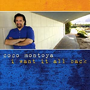 Coco Montoya I Want It All Back Amazon Com Music