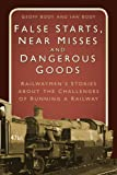 False Starts, Near Misses and Dangerous Goods: Railwaymen's Stories about the Challenges of Running a Railway