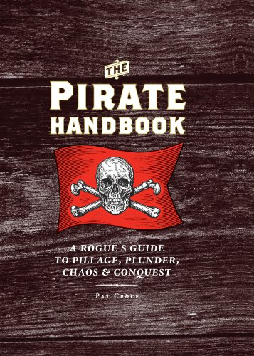 The Pirate Handbook: A Rogues Guide to Pillage, Plunder, Chaos & Conquest
