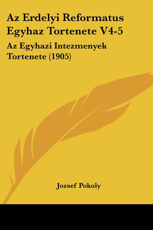 Download Az Erdelyi Reformatus Egyhaz Tortenete V4-5: Az Egyhazi Intezmenyek Tortenete (1905) (Hebrew Edition) PDF