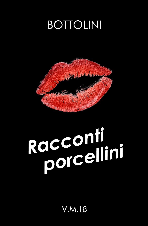 Racconti porcellini Copertina flessibile – 9 giu 2017 Bottolini Independently published 1521473420 Fiction / Erotica
