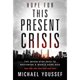 Hope for This Present Crisis: The Seven-Step Path to Restoring a World Gone Mad