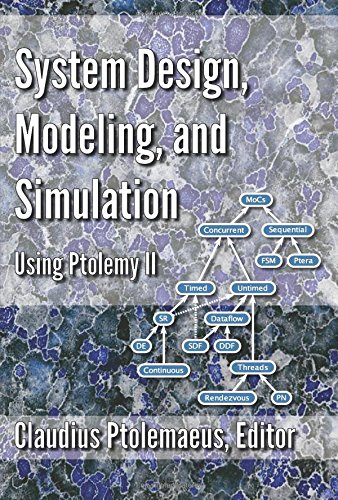 System Design, Modeling, and Simulation using Ptolemy Ii (System Design Modeling And Simulation Using Ptolemy Ii)