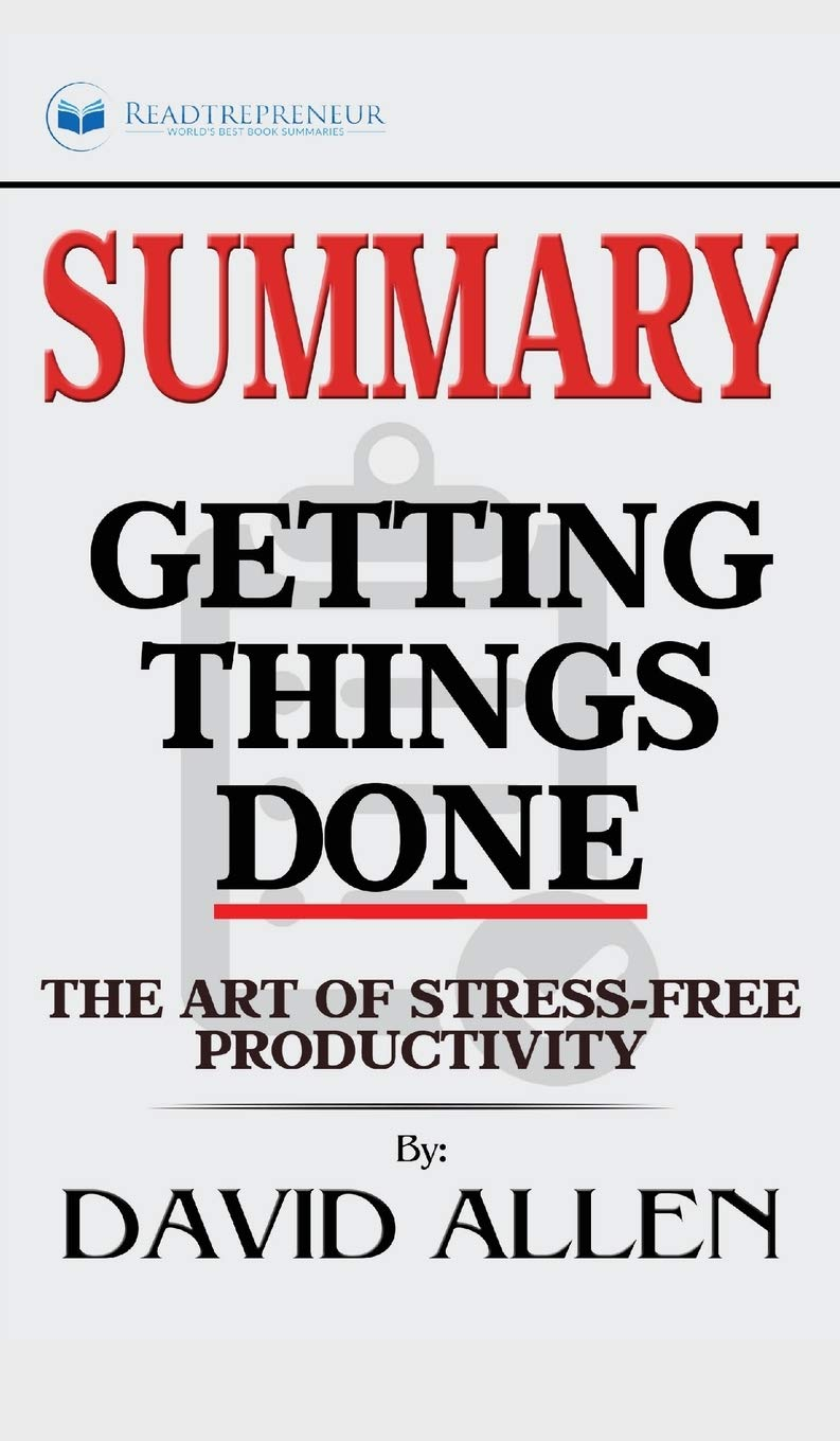 Summary Of Getting Things Done The Art Of Stress Free Productivity By David Allen Amazon In Publishing Readtrepreneur Books